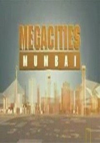 National Geographic – Megacities – Mumbai
