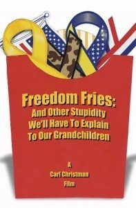 Freedom Fries: And Other Stupidity We'll Have to Explain to Our Grandchildren (2006) – Documentary