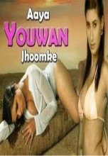 Aaya Yauwan Jhumke Hot Hindi Movie