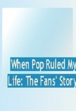 When Pop Ruled My Life – The Fans' Story (2015) – Documentary